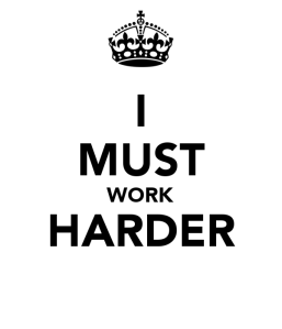 i-must-work-harder