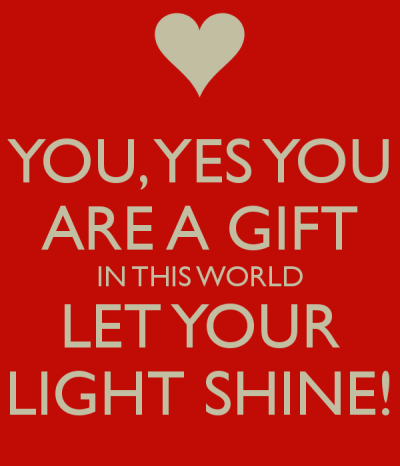 you-yes-you-are-a-gift-in-this-world-let-your-light-shine