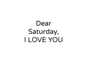 68788-Dear-Saturday-I-Love-You
