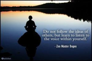 Do not follow the ideas of others but learn to listen to the voice within yourself