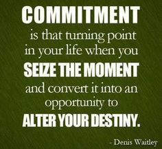 commitment-is-that-turning-point-in-your-life-when-you-seize-the-moment-and-convert-it-into-an-opportunity-to-alter-your-destiny-denis-waitley